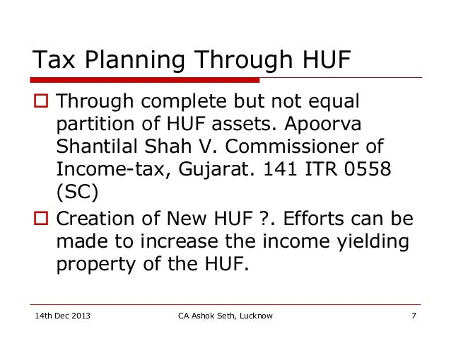 Tax Planning Through HUF  Through complete but not equal partition of HUF assets. Apoorva Shantilal Shah V. Commissioner ...