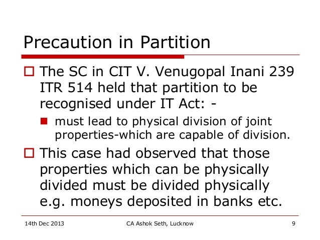 Precaution in Partition  The SC in CIT V. Venugopal Inani 239 ITR 514 held that partition to be recognised under IT Act: ...