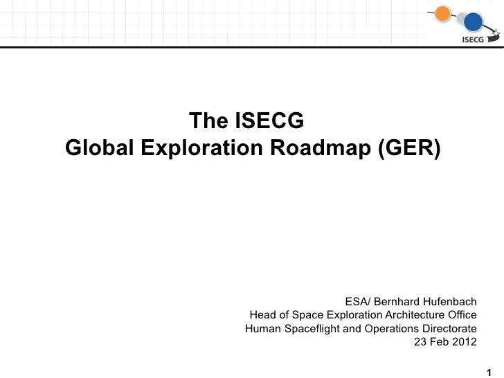 The ISECGGlobal Exploration Roadmap (GER)                                 ESA/ Bernhard Hufenbach                Head of S...
