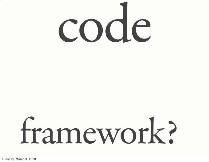code            framework? Tuesday, March 3, 2009