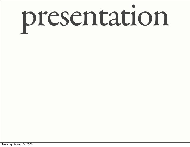 presentation   Tuesday, March 3, 2009