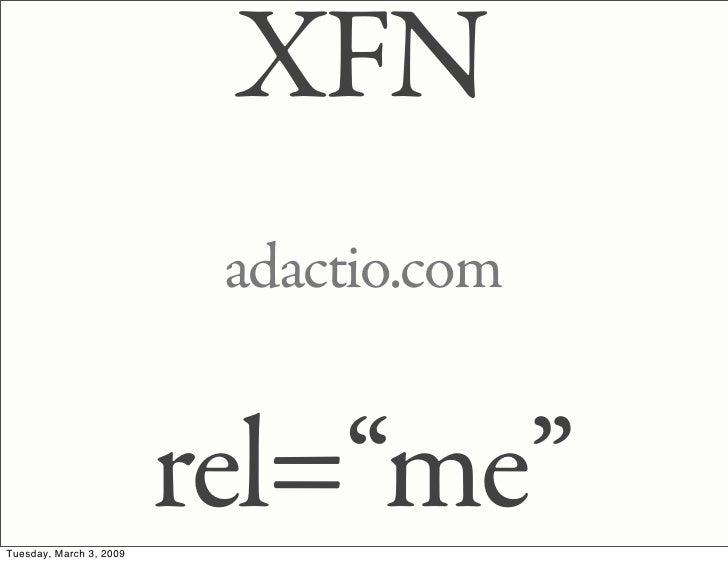 "XFN                           adactio.com                            rel=""me"" Tuesday, March 3, 2009"