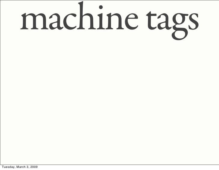 machine tags   Tuesday, March 3, 2009