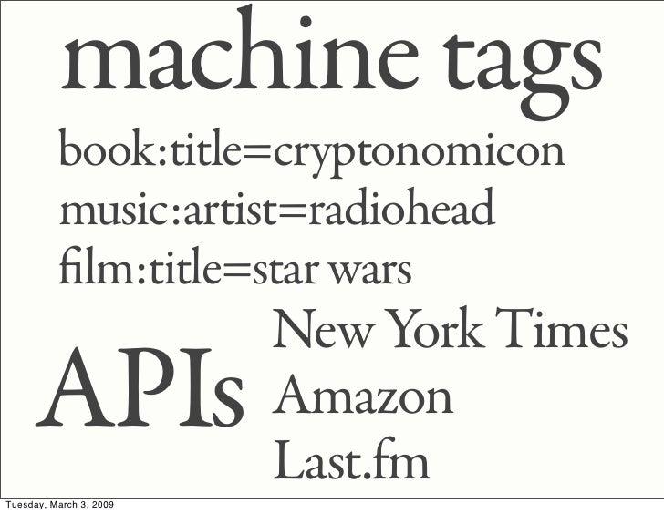 machine tags           book:title=cryptonomicon           music:artist=radiohead            lm:title=star wars            ...
