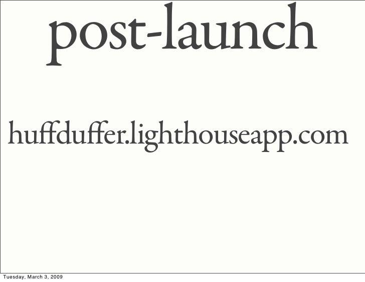 post-launch  huffduffer.lighthouseapp.com    Tuesday, March 3, 2009