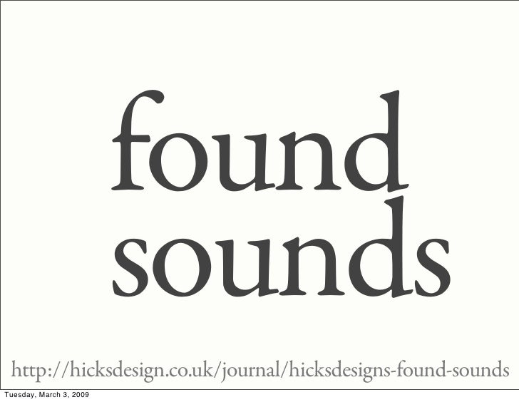 found                          sounds  http://hicksdesign.co.uk/journal/hicksdesigns-found-sounds Tuesday, March 3, 2009
