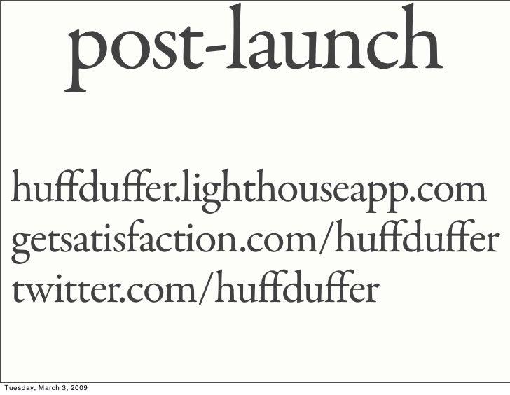 post-launch  huffduffer.lighthouseapp.com  getsatisfaction.com/huffduffer  twitter.com/huffduffer Tuesday, March 3, 2009