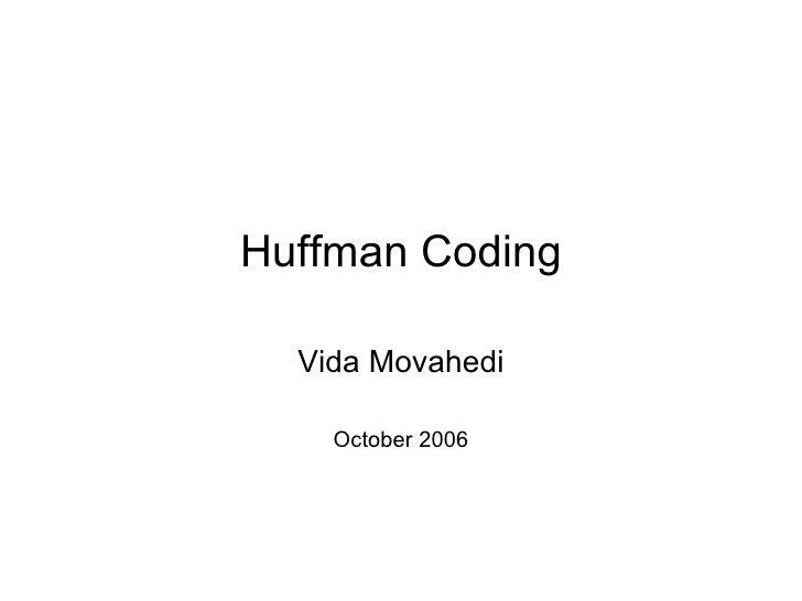 Huffman Coding Vida Movahedi October 2006