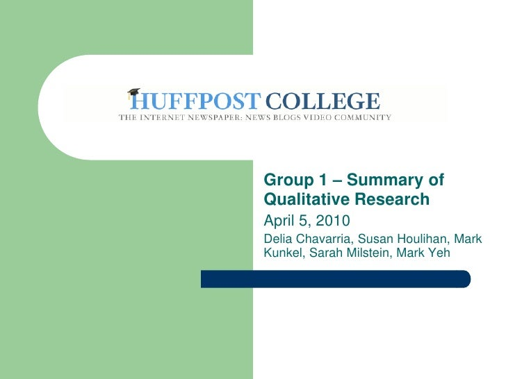 Group 1 – Summary of Qualitative Research<br />April 5, 2010<br />Delia Chavarria, Susan Houlihan, Mark Kunkel, Sarah Mils...