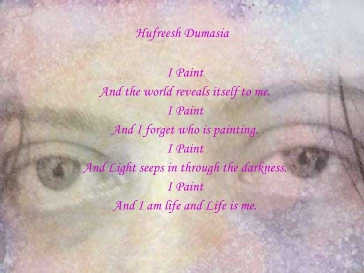 Hufreesh Dumasia <ul><li>I Paint </li></ul><ul><li>And the world reveals itself to me. </li></ul><ul><li>I Paint </li></ul...