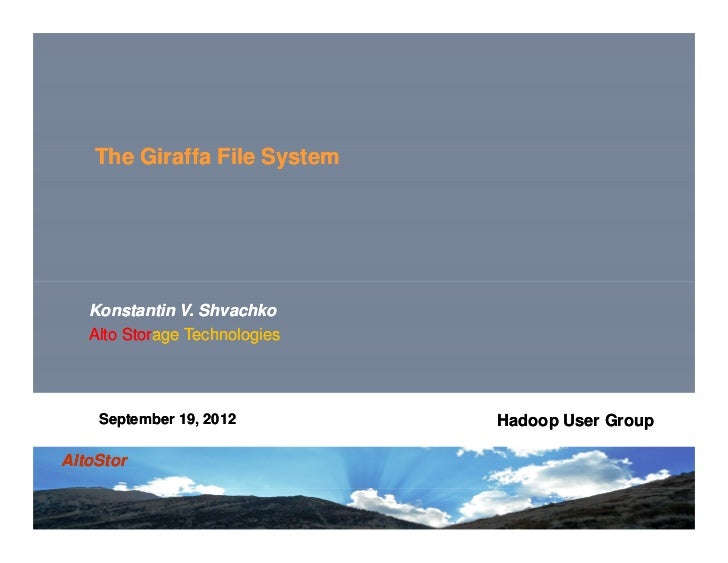 The Giraffa File System   Konstantin V. Shvachko   Alto Storage Technologies        Storage    September 19, 2012         ...