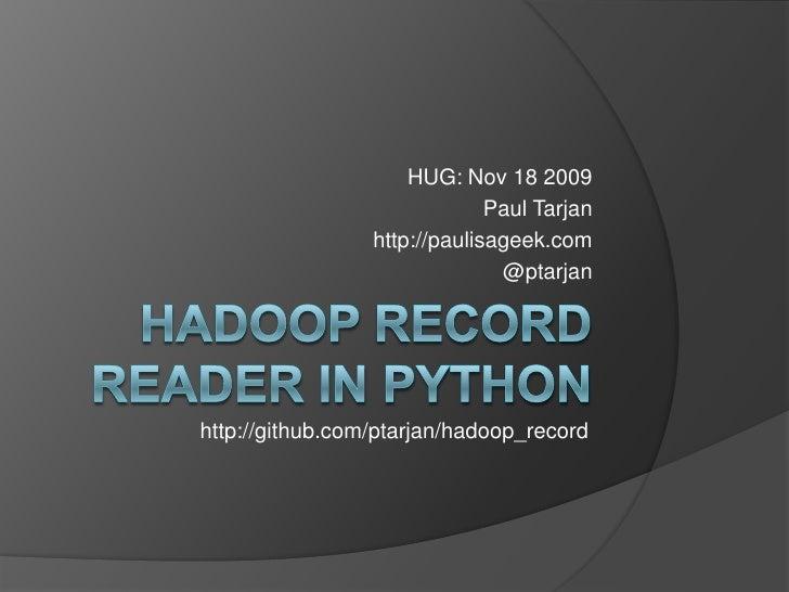 Hadoop Record Reader in Python<br />HUG: Nov 18 2009<br />Paul Tarjan<br />http://paulisageek.com<br />@ptarjan<br />http:...