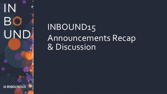 INBOUND15 INBOUND15 Announcements Recap & Discussion