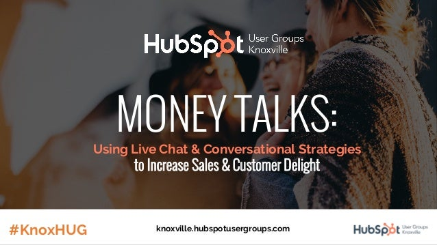 MONEY TALKS: Using Live Chat & Conversational Strategies to Increase Sales & Customer Delight #KnoxHUG knoxville.hubspotus...