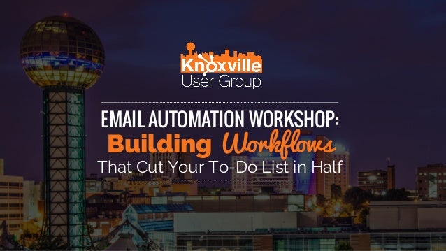 EMAIL AUTOMATION WORKSHOP: Building Workflows That Cut Your To-Do List in Half
