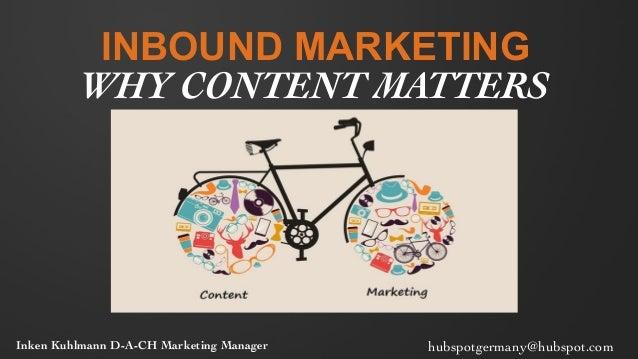 INBOUND MARKETING WHY CONTENT MATTERS  Inken Kuhlmann D-A-CH Marketing Manager   hubspotgermany@hubspot.com
