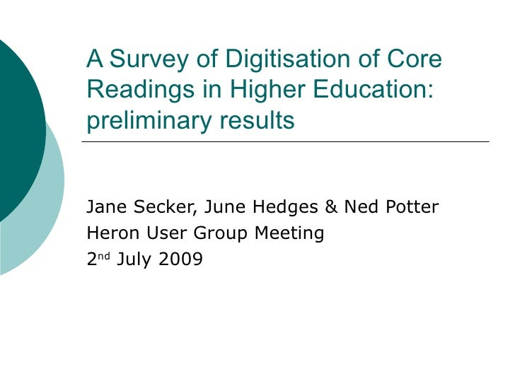 A Survey of Digitisation of Core Readings in Higher Education: preliminary results   Jane Secker, June Hedges & Ned Potter...