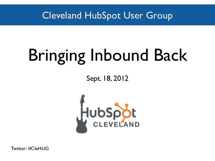Cleveland HubSpotUser Group               Cleveland HubSpot User Group       Bringing Inbound Back                       S...