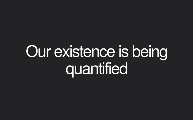 Our existence is being quantified