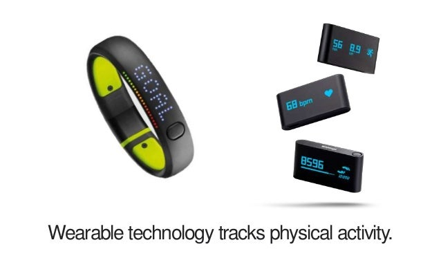 Wearable technology tracks physical activity.
