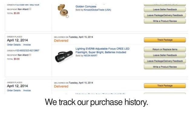 We track our purchase history.