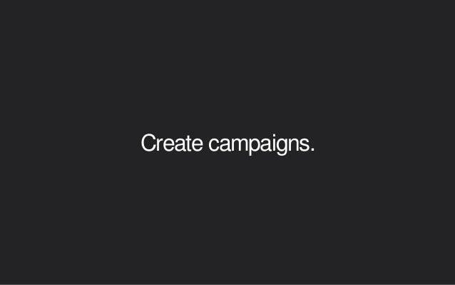 Create campaigns.