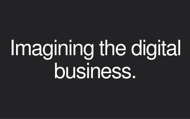 Imagining the digital business. Managing the shift: