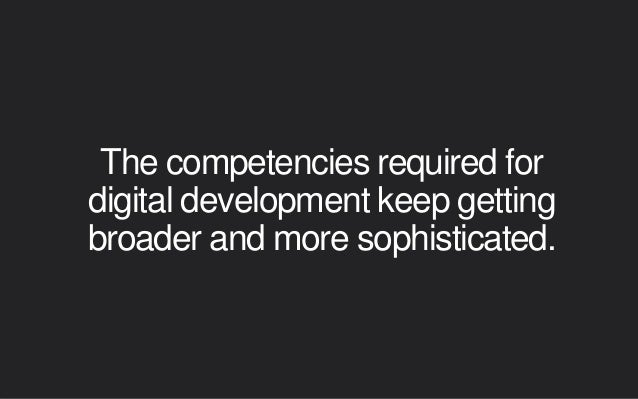The mix of internal and external resources adds to complexity. Front-end Developers Back-end Developers Platform SMEs UX V...