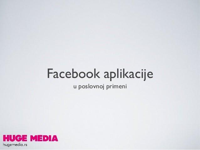 Facebook aplikacije <ul><li>u poslovnoj primeni </li></ul>