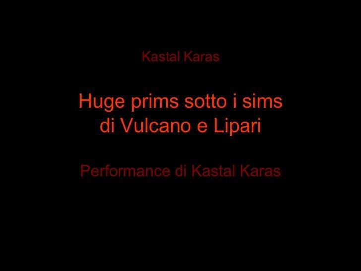 Kastal Karas Huge prims sotto i sims di Vulcano e Lipari Performance di Kastal Karas