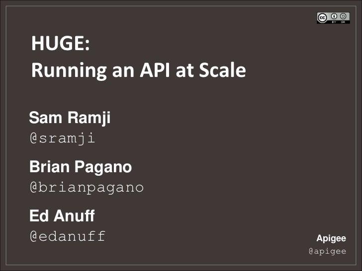 HUGE:Running an API at ScaleSam Ramji@sramjiBrian Pagano@brianpaganoEd Anuff@edanuff                   Apigee             ...