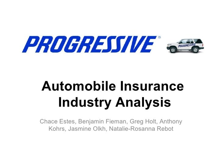 Automobile Insurance  Industry Analysis Chace Estes, Benjamin Fieman, Greg Holt, Anthony Kohrs, Jasmine Olkh, Natalie-Rosa...