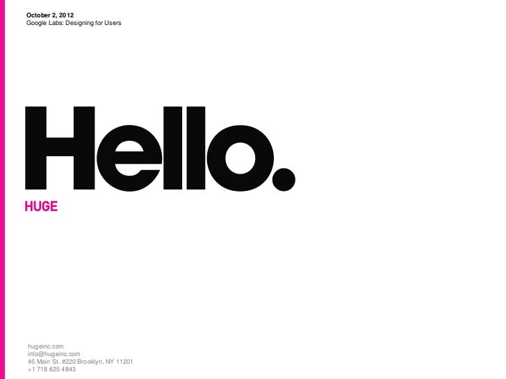 October 2, 2012Google Labs: Designing for Usershugeinc.cominfo@hugeinc.com45 Main St. #220 Brooklyn, NY 11201+1 718 625 4843