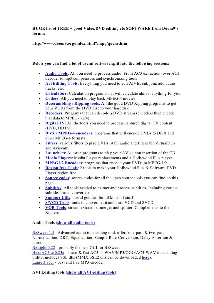 HUGE list of FREE + good Video/DVD editing etc SOFTWARE from Doom9's forum:  http://www.doom9.org/index.html?/mpg/quenc.ht...