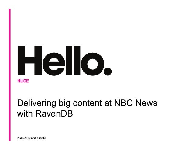 NoSql NOW! 2013 Delivering big content at NBC News with RavenDB