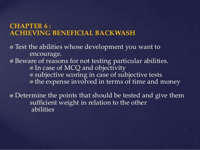 achieving beneficial backwash How can educators and assessment providers foster beneficial effects from their tests and examinations how can harmful washback (or backwash) has been broadly defined in the assessment literature as the effect of testing on teaching and learning one aspect of maxims for achieving/monitoring impact maxim 1.