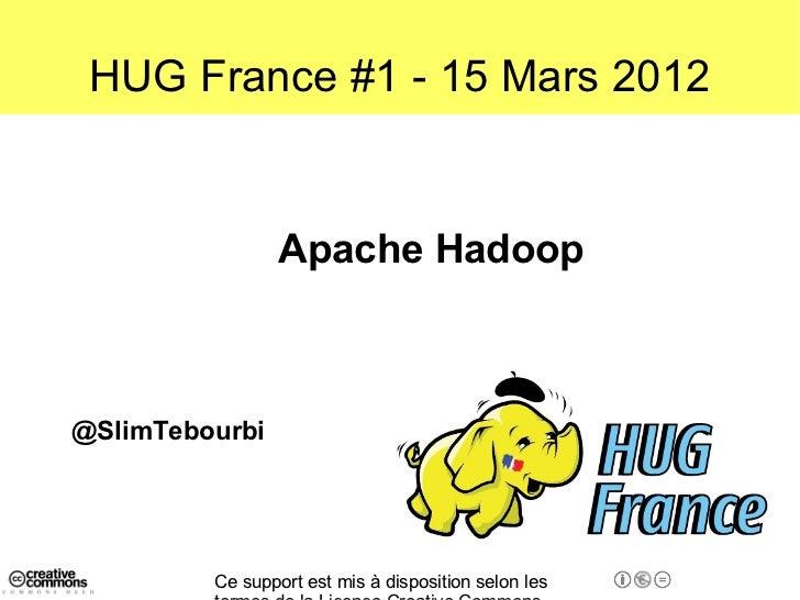 HUG France #1 - 15 Mars 2012                 Apache Hadoop@SlimTebourbi         Ce support est mis à disposition selon les