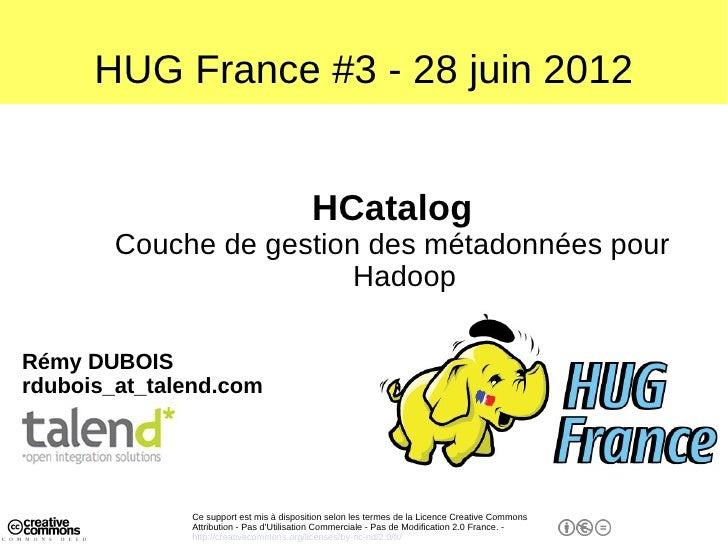 HUG France #3 - 28 juin 2012                                          HCatalog        Couche de gestion des métadonnées po...