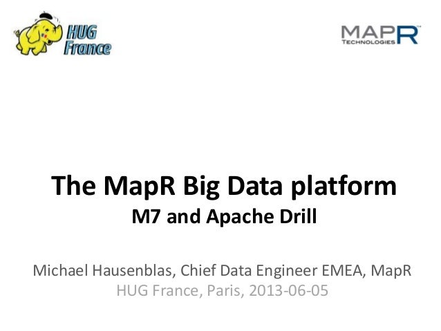 The MapR Big Data platformM7 and Apache DrillMichael Hausenblas, Chief Data Engineer EMEA, MapRHUG France, Paris, 2013-06-05