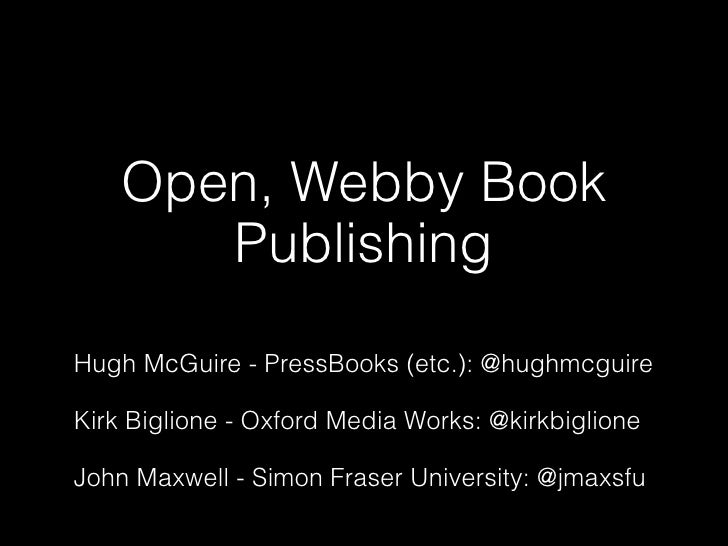Open, Webby Book       PublishingHugh McGuire - PressBooks (etc.): @hughmcguireKirk Biglione - Oxford Media Works: @kirkbi...