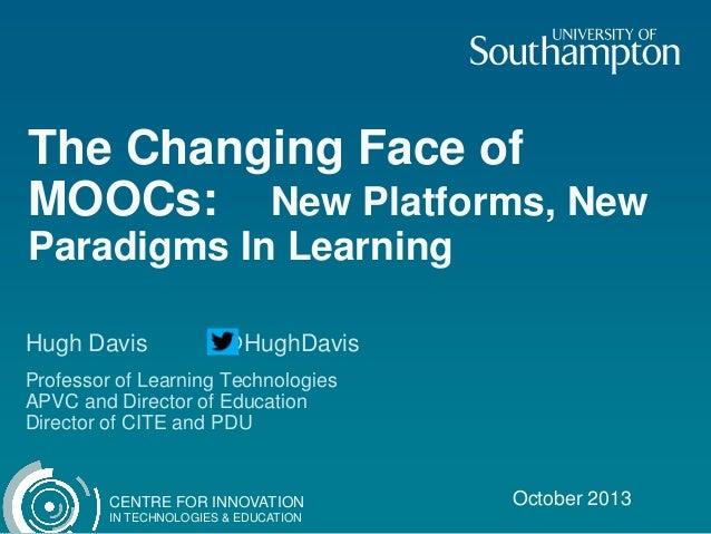 The Changing Face of MOOCs: New Platforms, New Paradigms In Learning Hugh Davis  @HughDavis  Professor of Learning Technol...