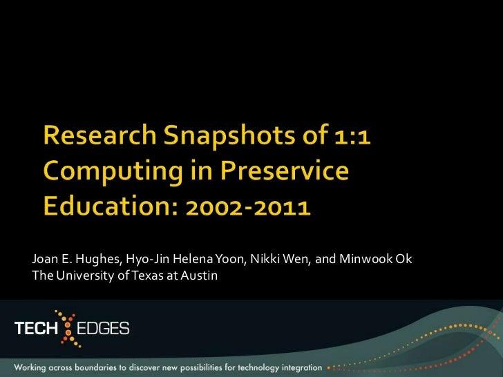 Research Snapshots of 1:1 Computing in Preservice Education: 2002-2011<br />Joan E. Hughes, Hyo-Jin Helena Yoon, Nikki Wen...