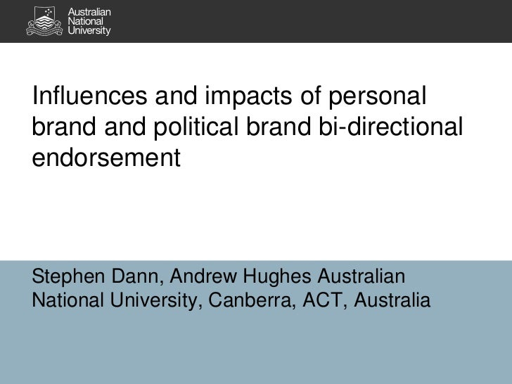 Influences and impacts of personal brand and political brand bi-directional endorsement <br />Stephen Dann, Andrew Hughes ...