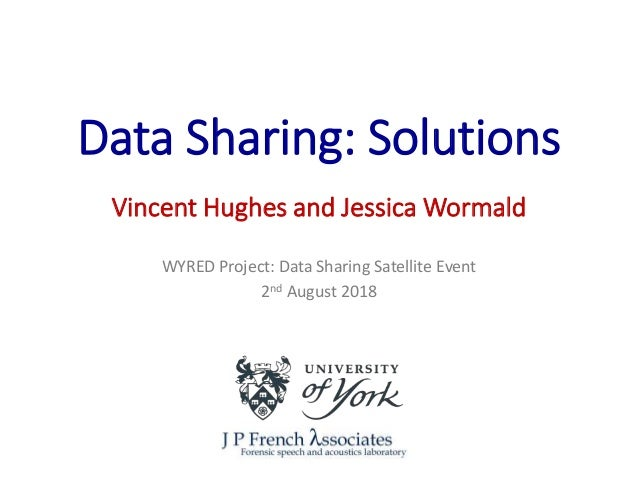 WYRED Project: Data Sharing Satellite Event 2nd August 2018 Data Sharing: Solutions Vincent Hughes and Jessica Wormald