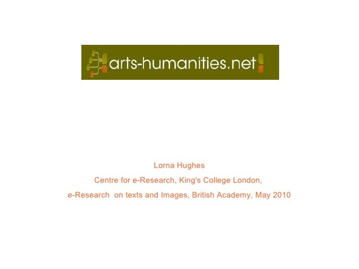 <ul><li>Lorna Hughes </li></ul><ul><li>Centre for e-Research, King's College London,  </li></ul><ul><li>e-Research  on tex...
