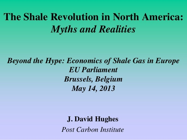 The Shale Revolution in North America:Myths and RealitiesBeyond the Hype: Economics of Shale Gas in EuropeEU ParliamentBru...