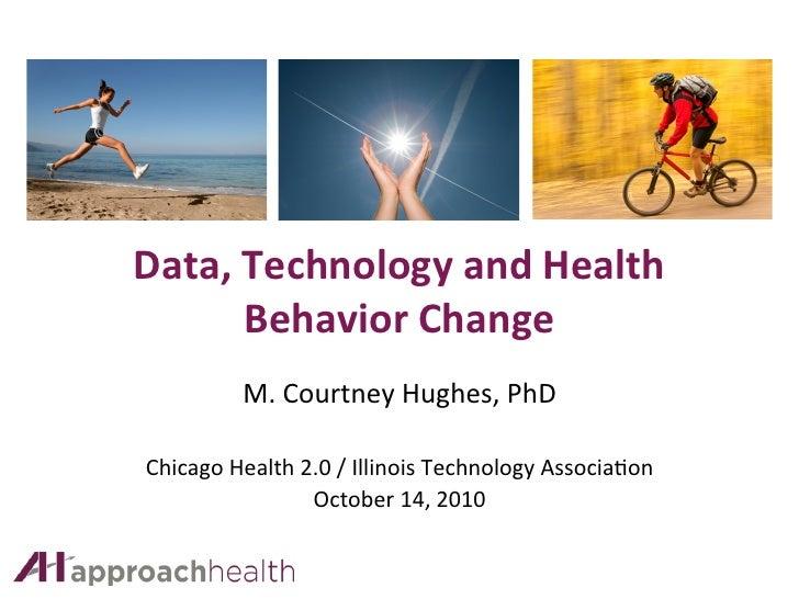 Data, Technology and Health          Behavior Change               M. Courtney Hughes, PhD           ...