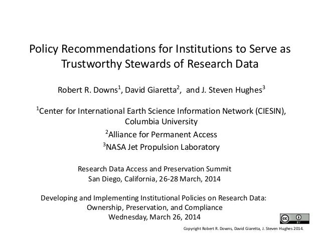 Policy Recommendations for Institutions to Serve as Trustworthy Stewards of Research Data Robert R. Downs1 , David Giarett...