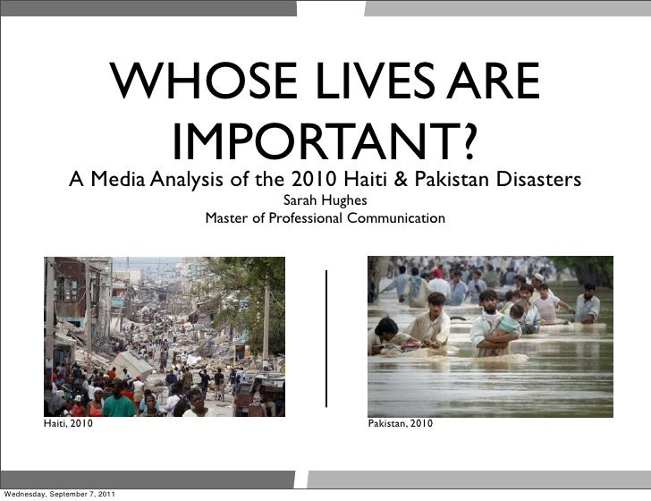 WHOSE LIVES ARE                          IMPORTANT? Disasters                A Media Analysis of the 2010 Haiti & Pakistan...