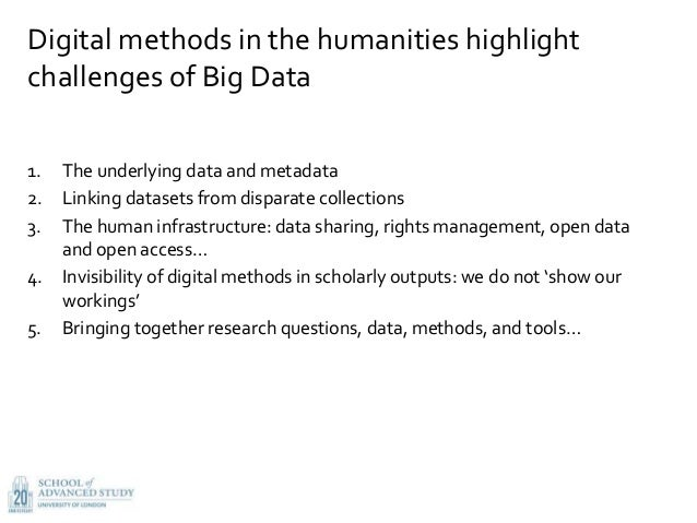 Digital methods in the humanities highlight challenges of Big Data 1. The underlying data and metadata 2. Linking datasets...